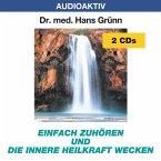 Einfach zuhören und die innere Heilkraft wecken, 2 Audio-CDs