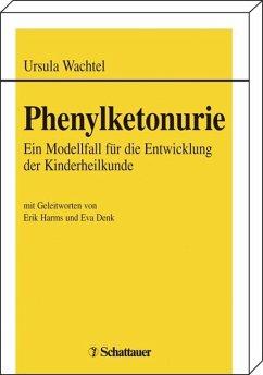 URSULA WACHTEL - Phenylketonurie. Ein Modellfall für die Entwicklung der Kinderheilkunde