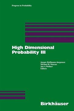 High Dimensional Probability III - Hoffmann-Joergensen, Joergen / Marcus, Michael B. / Wellner, Jon A. (eds.)