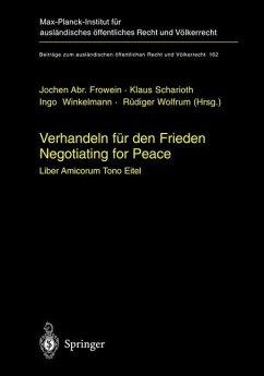Verhandeln für den Frieden - Negotiating for Peace - Frowein, Jochen Abr. / Scharioth, Klaus / Winkelmann, Ingo / Wolfrum, Rüdiger (Hgg.)