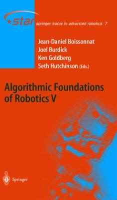 Algorithmic Foundations of Robotics 5 - Boissonnat, Jean-Daniel / Burdick, Joel / Goldberg, Ken / Hutchinson, Seth (eds.)