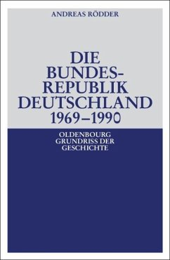 Die Bundesrepublik Deutschland 1969 - 1990 - Rödder, Andreas