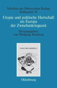 Utopie und politische Herrschaft im Europa der Zwischenkriegszeit - Hardtwig, Wolfgang (Hrsg.)