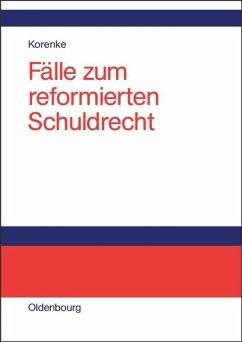 Fälle zum reformierten Schuldrecht - Korenke, Thomas