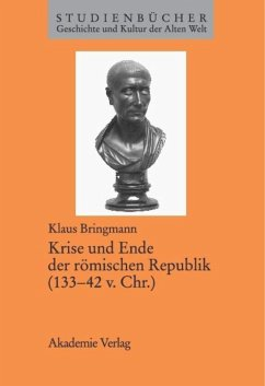 Krise und Ende der römischen Republik (133-42 v. Chr.) - Bringmann, Klaus