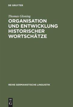 Organisation und Entwicklung historischer Wortschätze - Gloning, Thomas