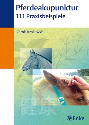 Pferdeakupunktur, 111 Praxisbeispiele - Krokowski, Carola