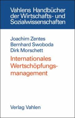 Internationales Wertschöpfungsmanagement - Zentes, Joachim; Swoboda, Bernhard; Morschett, Dirk