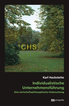 Individualistische Unternehmensführung - Hackstette, Karl