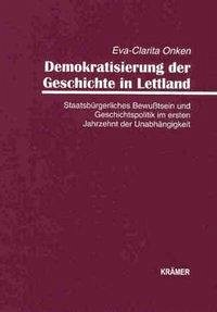Demokratisierung der Geschichte in Lettland - Onken, Eva-Clarita