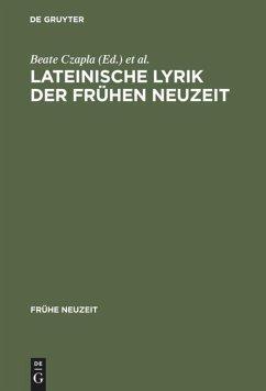 Lateinische Lyrik der Frühen Neuzeit - Czapla, Beate / Czapla, Ralf Georg u.a. (Hgg.)