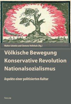 Völkische Bewegung - Konservative Revolution - Nationalsozialismus - Schmitz, Walter / Vollnhals, Clemens (Hgg.)