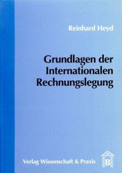 Grundlagen der Internationalen Rechnungslegung - Heyd, Reinhard