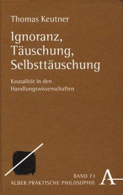 Ignoranz, Täuschung, Selbsttäuschung - Keutner, Thomas