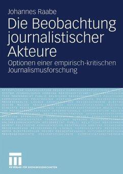 Die Beobachtung journalistischer Akteure - Raabe, Johannes