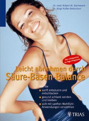 Leicht abnehmen durch Säure-Basen-Balance - Bachmann, Robert M / Kofler-Bettschart, Birgit