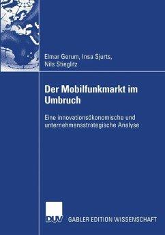 Der Mobilfunkmarkt im Umbruch - Gerum, Elmar; Sjurts, Insa; Stieglitz, Nils