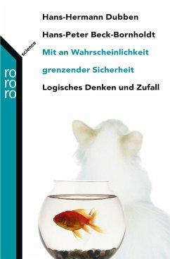 Mit an Wahrscheinlichkeit grenzender Sicherheit - Dubben, Hans-Hermann;Beck-Bornholdt, Hans-Peter