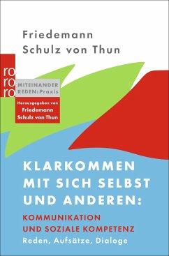 Klarkommen mit sich selbst und anderen: Kommunikation und soziale Kompetenz - Schulz von Thun, Friedemann