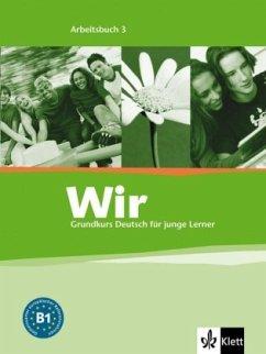 Wir. Grundkurs Deutsch für junge Lerner 3. Arbe...