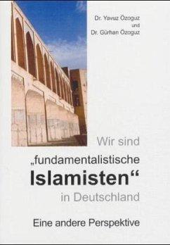 YAVUZ ÖZOGUZ GÜRHAN ÖZOGUZ - Wir sind 'fundamentalistische Islamisten' in Deutschland