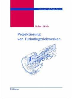 Projektierung von Turboflugtriebwerken - Grieb, Hubert