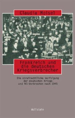 Frankreich und die deutschen Kriegsverbrecher - Moisel, Claudia