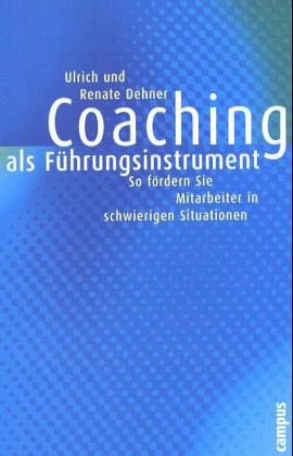 Coaching als Führungsinstrument - Dehner, Ulrich; Dehner, Renate