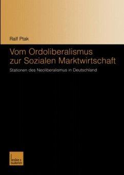 Vom Ordoliberalismus zur Sozialen Marktwirtschaft - Ptak, Ralf