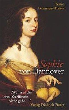 Sophie von Hannover. (1630 - 1714) - Feuerstein-Praßer, Karin