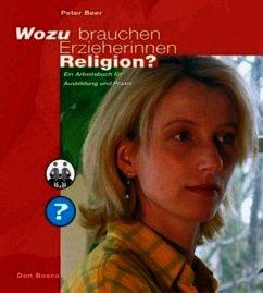 Wozu brauchen Erzieherinnen Religion? - Beer, Peter