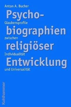 Psychobiographien religiöser Entwicklung - Bucher, Anton A.