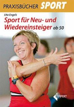 Sport für Neu- und Wiedereinsteiger ab 50 - Engels, Uta