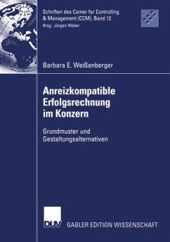 Anreizkompatible Erfolgsrechnung im Konzern - Weißenberger, Barbara E.
