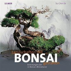 Landschaften gestalten mit Bonsai - Su Chin Ee