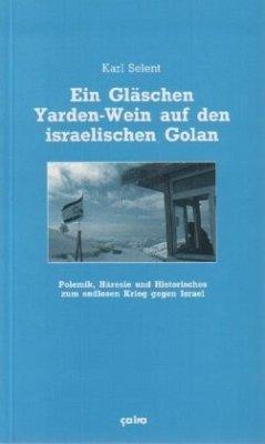 Ein Gläschen Yarden-Wein auf den israelischen Golan - Selent, Karl
