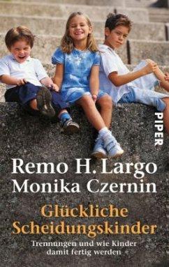 Glückliche Scheidungskinder - Largo, Remo H.; Czernin, Monika