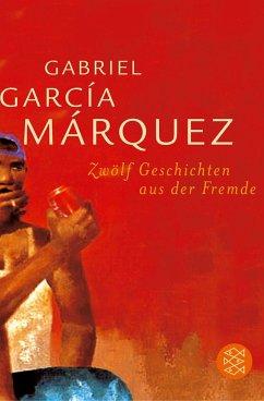Zwölf Geschichten aus der Fremde - García Márquez, Gabriel