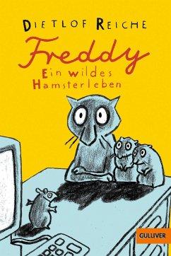 Freddy. Ein wildes Hamsterleben - Reiche, Dietlof