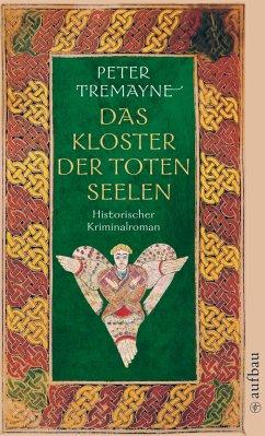 Das Kloster der toten Seelen / Ein Fall für Schwester Fidelma Bd.12 - Tremayne, Peter