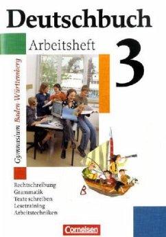Deutschbuch 3. Arbeitsheft. Baden-Württemberg. ...