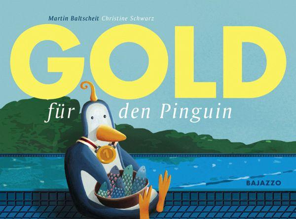 Gold für den Pinguin - Baltscheit, Martin; Schwarz, Christine