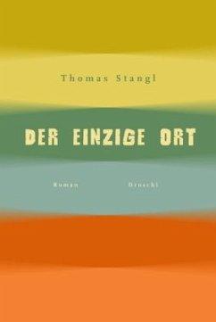Der einzige Ort - Stangl, Thomas