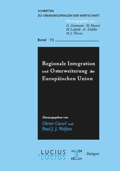 Regionale Integration und Osterweiterung der Europäischen Union - Cassel, Dieter / Welfens, Paul J. J.