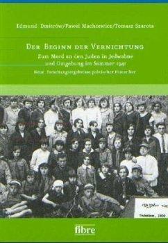 Der Beginn der Vernichtung - Dmitrow, Edmund; Machcewicz, Pawel; Szarota, Tomasz