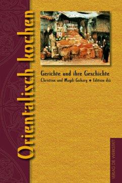 Orientalisch kochen - Gohary, Christine; Gohary, Magdi