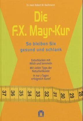 Die F. X. Mayr-Kur - Bachmann, Robert M.