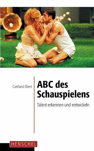 ABC des Schauspielens - Ebert, Gerhard