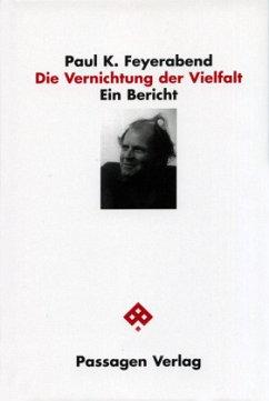 Die Vernichtung der Vielfalt - Feyerabend, Paul K.
