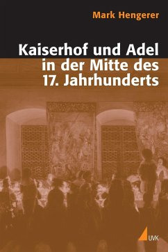 Kaiserhof und Adel in der Mitte des 17. Jahrhunderts - Hengerer, Mark